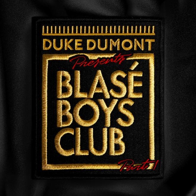 Blasé Boys Club Part 1 | Duke Dumont