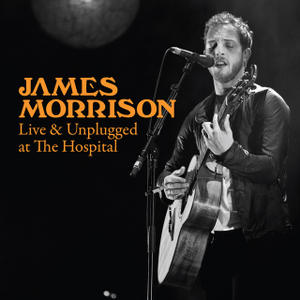 James Morrison - James Morrison – Live & Unplugged At The Hospital