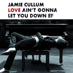 Jamie Cullum - Love Ain't Gonna Let You Down EP