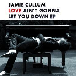 Jamie Cullum - Love Ain't Gonna Let You Down EP