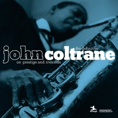 The Definitive John Coltrane On Prestige And Riverside