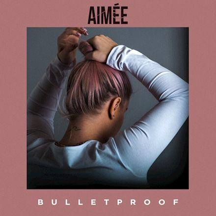 Aimée - Bulletproof