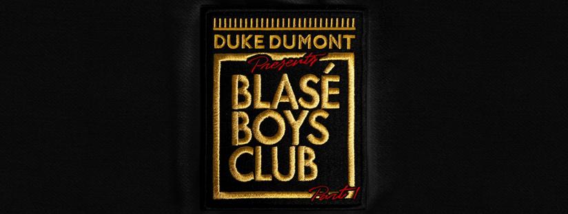 Blasé Boys Club Part 1 – Out Now!   Duke Dumont