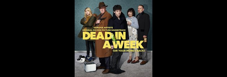DEAD IN A WEEK (OR YOUR MONEY BACK) SOUNDTRACK OUT NOW