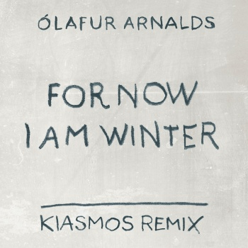 For Now I Am Winter (Kiasmos Remix)
