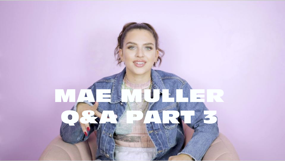 Get To Know Mae Muller: Part 3