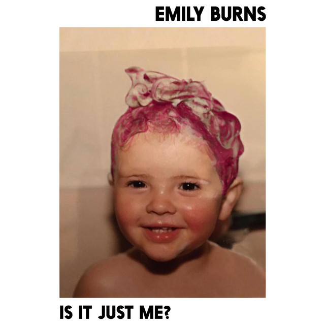 Emily Burns - Is It Just Me?