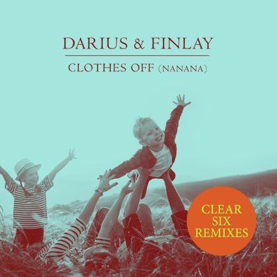 Clothes Off (Nanana) [Clear Six Remixes] by Darius & Finlay