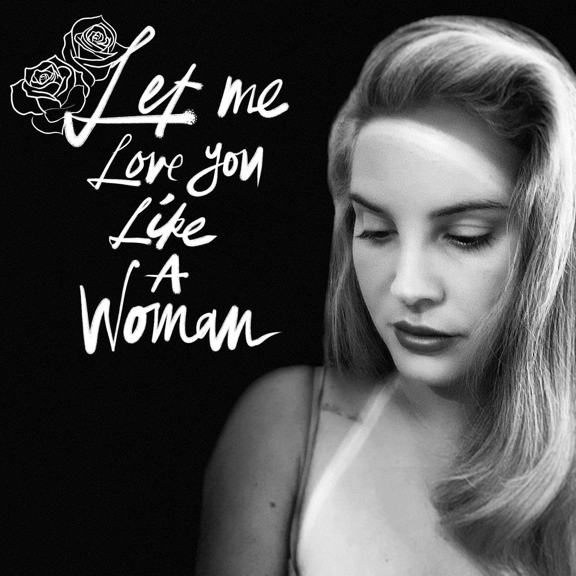 Lana Del Rey Let Me Love You Like A Woman
