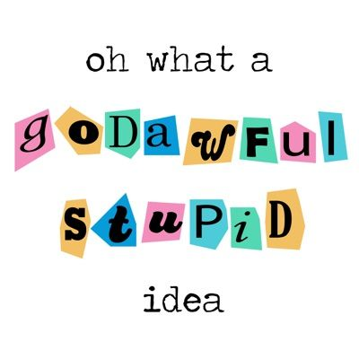 Oh What a God Awful Stupid Idea by Josie Proto