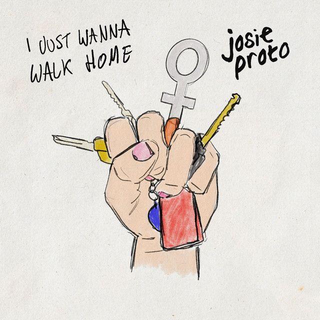 Josie Proto - I Just Wanna Walk Home