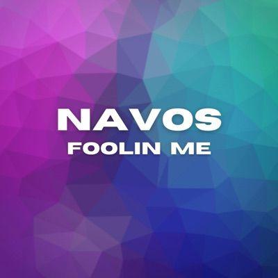 Navos - Foolin' Me